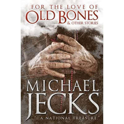 For The Love Of Old Bones And Other Stories By Michael Jecks
