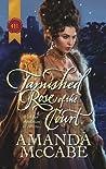 Tarnished Rose of the Court by Amanda McCabe