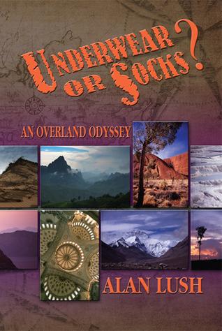 Underwear or Socks? An Overland Odyssey by Alan Lush