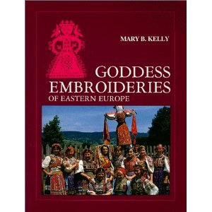 Goddess Embroideries of Eastern Europe