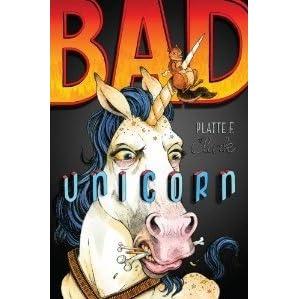 Bad Unicorn (Bad Unicorn, #1) by Platte F  Clark