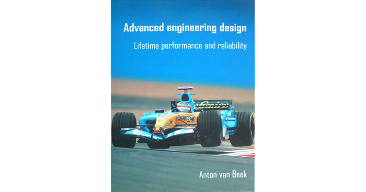 Advanced Engineering Design Lifetime Performance And Reliability By Anton Van Beek