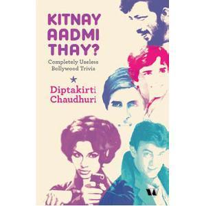 Kitnay Aadmi Thay : Completely Useless Bollywood Trivia