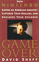 Game Over: How Nintendo Zapped an American Industry, Captured Your Dollars, and Enslaved Your Children