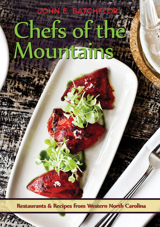 Chefs of the Mountains: Restaurants & Recipes from the Western North Carolina