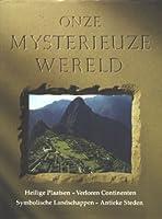 Onze mysterieuze wereld: heilige plaatsen, verloren continenten, symbolische landschappen, antieke steden