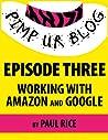 Pimp ur Blog Episode Three: Working with Amazon and Google (Pimp ur Blog, #3)