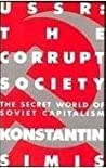 USSR: The Corrupt Society: The Secret World of Soviet Capitalism