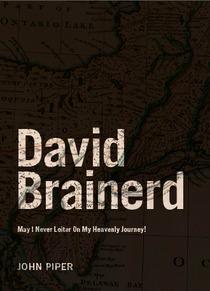 David Brainerd: May I Never Loiter On My Heavenly Journey