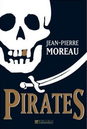Pirates: flibuste et piraterie dans la Caraïbe et les mers du sud, 1522 1725