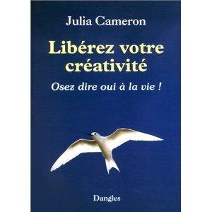 Libérez votre créativité by Julia Cameron