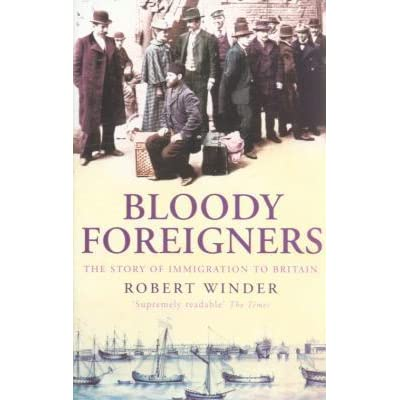 Bloody Foreigners: The Story of Immigration to Britain by Robert Winder