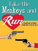Take the Monkeys and Run (Barbara Marr Murder Mystery, #1)
