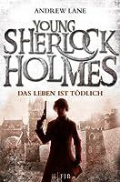 Das Leben ist tödlich (Young Sherlock Holmes, #2)