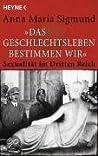 """""""Das Geschlechtsleben bestimmen wir"""": Sexualität Im Dritten Reich"""