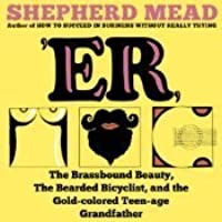 'ER;: Or, The brassbound beauty, the bearded bicyclist, and the gold-colored teen-age grandfather; a novel