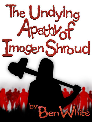 The Undying Apathy of Imogen Shroud