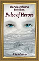 Pulse Of Heroes Part I (The Pulse Myths, #1)