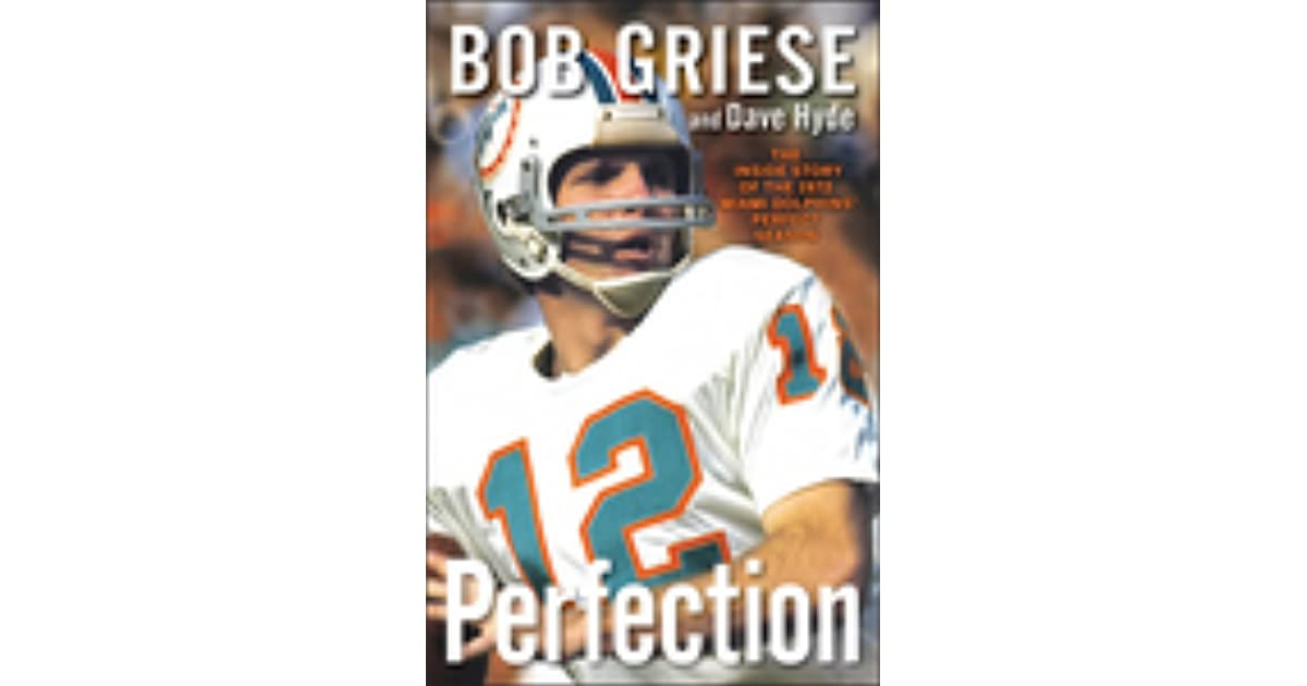 Perfection  The Inside Story of the 1972 Miami Dolphins  Perfect Season by Bob  Griese 27ba037e92a