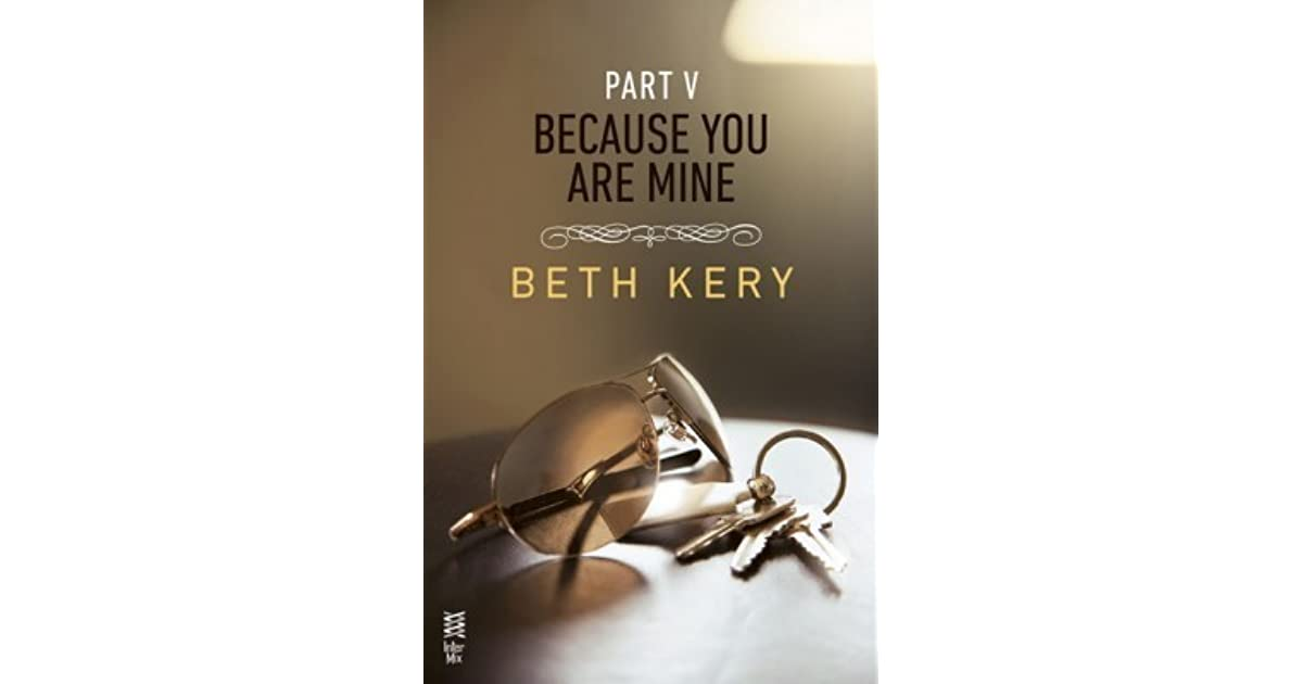 Because I Said So Because You Are Mine 15 By Beth Kery