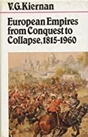 European Empires From Conquest To Collapse, 1815 1960