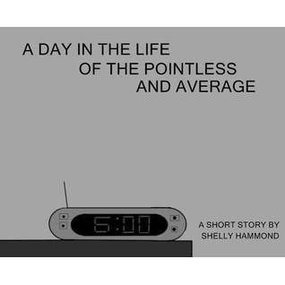 A DAY IN THE LIFE OF THE POINTLESS AND AVERAGE