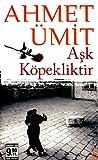 Aşk Köpekliktir by Ahmet Ümit