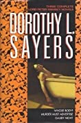 Three Complete Lord Peter Wimsey Novels: Whose Body?, Murder Must Advertise, Gaudy Night