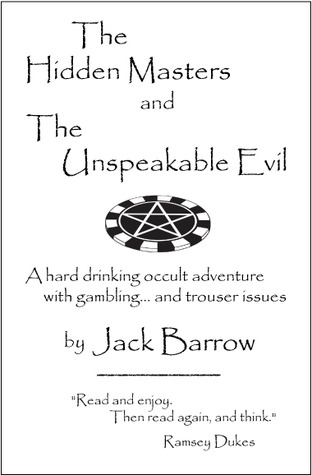 The Hidden Masters and the Unspeakable Evil: A hard drinking occult adventure with gambling... and trouser issues