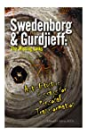 Swedenborg & Gurdjieff: The Missing Links (Anti-Intuitive Essays for Personal Transformation)
