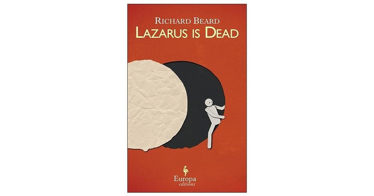 Lazarus is Dead by Richard Beard