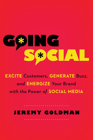 Going Social: Excite Customers, Generate Buzz, and Energize Your Brand with the Power of Social Media