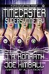 Timecaster Supersymmetry (Timecaster, #2)