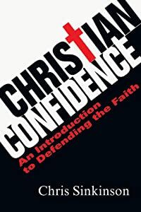 Christian Confidence: An Introduction to Defending the Faith