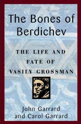 The Bones of Berdichev: The Life and Fate of Vasily Grossman