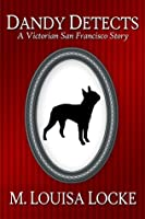 Dandy Detects (A Victorian San Francisco Mystery #1.5)