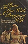How to Live with a Pregnant Wife by Robert C. Patterson