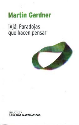 ¡Ajá! Paradojas que hacen pensar by Martin Gardner