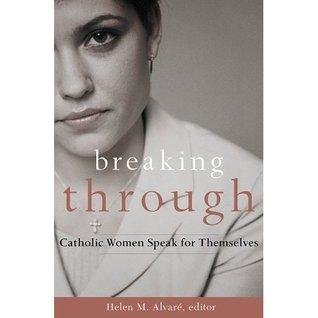 Breaking Through: Catholic Women Speak for Themselves