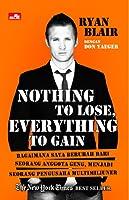 Nothing To Lose Everything To Gain: Bagaimana Saya Berubah Dari Seorang Anggota Geng, Menjadi Seorang Pengusaha Multimiliuner