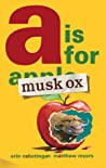 A Is for Musk Ox by Erin Cabatingan