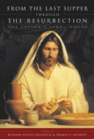 The Life and Teachings of Jesus Christ: From the Last Supper through the Resurrection — The Savior's Final Hours