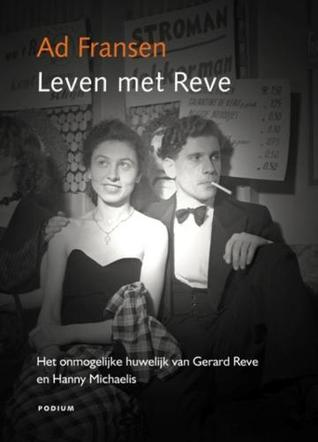 Leven met Reve. Het onmogelijke huwelijk van Gerard Reve en Hanny Michaelis