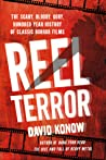 Reel Terror: The Scary, Bloody, Gory, Hundred-Year History of Classic Horror Films