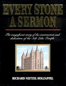 Every Stone a Sermon: the Magnificent Story of the Construction and Dedication of the Salt Lake Temple