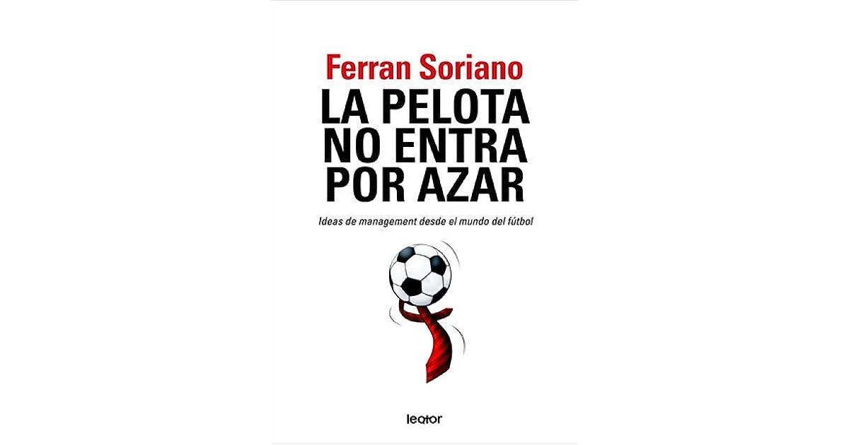 La pelota no entra por azar by Ferran Soriano d474a3e6ed75c
