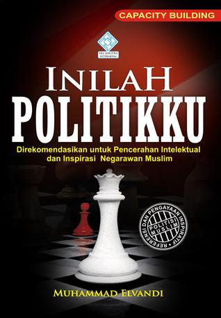 Inilah Politikku By Muhammad Elvandi
