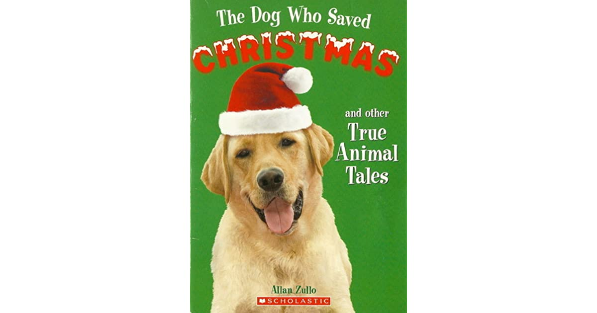 The Dog Who Saved Christmas.The Dog Who Saved Christmas And Other True Animal Tales By