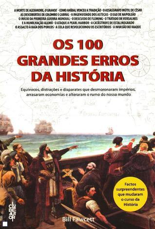 Os 100 Grandes Erros da História