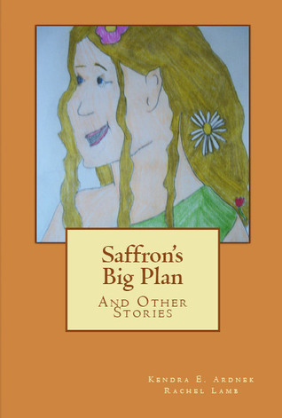 Saffron's Big Plan and Other Stories by Kendra E. Ardnek